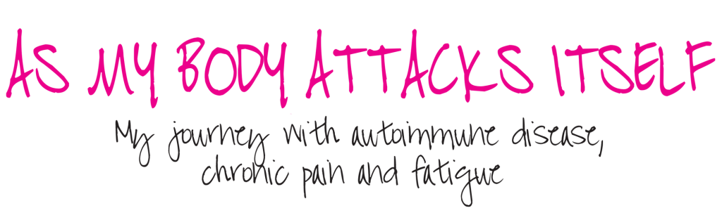 As my body attacks itself - my journey with autoimmune disease & chronic pain